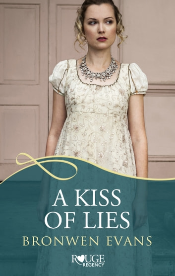 A Kiss of Lies: A Rouge Regency Romance - (Disgraced Lords #1) ebook by Bronwen Evans
