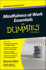 Mindfulness At Work Essentials For Dummies ebook by Shamash Alidina,Juliet Adams