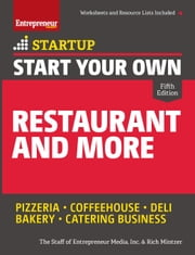 Start Your Own Restaurant and More - Pizzeria, Coffeehouse, Deli, Bakery, Catering Business ebook by The Staff of Entrepreneur Media,Rich  Mintzer