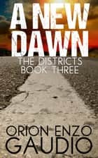 A New Dawn - The Districts, #3 ebook by Orion Gaudio