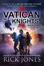 The Vatican Knights ebook by Rick Jones