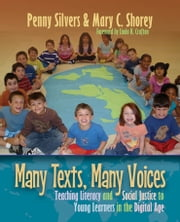 Many Texts, Many Voices - Teaching Literacy and Social Action to Young Learners in a Digital Age ebook by Penny Silvers,Mary Shorey