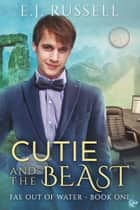 Cutie and the Beast ebook by E.J. Russell