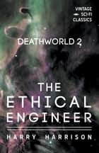 Deathworld 2: The Ethical Engineer eBook by Harry Harrison