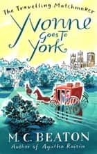 Yvonne Goes to York ebook by M.C. Beaton