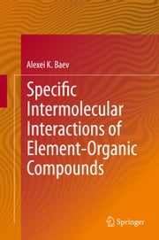 Specific Intermolecular Interactions of Element-Organic Compounds ebook by Alexei K. Baev