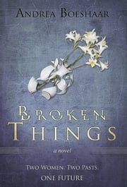 Broken Things: A woman comes face to face with the haunting memories of her past - and the man she once loved ebook by Andrea Boeshaar