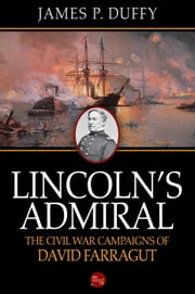 Lincoln's Admiral: The Civil War Campaigns of David Farragut ebook by James P. Duffy