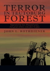 Terror in Teutoburg Forest ebook by John L. Rothdiener