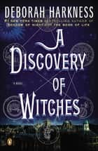 A Discovery of Witches - A Novel ebook by Deborah Harkness