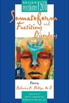 Somatoform and Factitious Disorders ebook by Katharine A. Phillips
