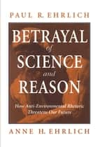 Betrayal of Science and Reason ebook by Paul R. Ehrlich,Anne H. Ehrlich
