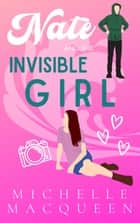 Nate and the Invisible Girl - A Sweet YA Romance ebook by Michelle MacQueen