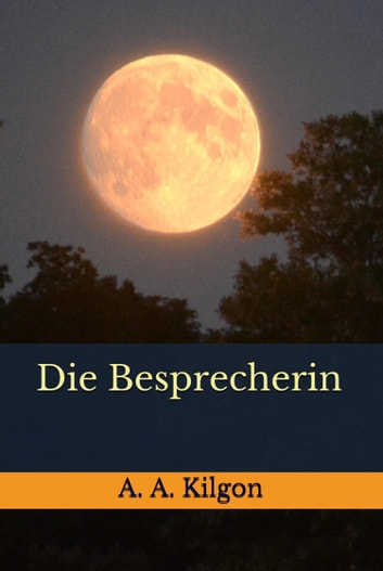 Die Besprecherin ebook by A. A. Kilgon