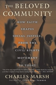The Beloved Community - How Faith Shapes Social Justice from the Civil Rights Movement to Today ebook by Charles Marsh