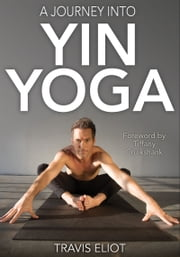 A Journey Into Yin Yoga ebook by Travis Eliot