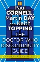 The Doctor Who Discontinuity Guide ebook by Paul Cornell, Martin Day, Keith Topping