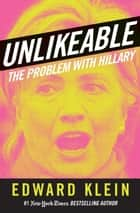 Unlikeable - The Problem with Hillary ebook by Edward Klein