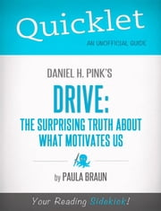 Quicklet on Daniel H. Pink's Drive: The Surprising Truth About What Motivates Us: Chapter-By-Chapter Commentary & Summary ebook by Paula  Braun