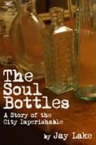 The Soul Bottles ebook by Jay Lake