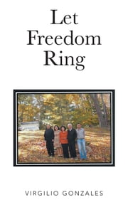 Let Freedom Ring ebook by Virgilio I Gonzales