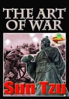 The Art of War: Master Sun's Rules for Soldiers ebook by Sun Tzu