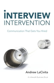 Interview Intervention - Communication That Gets You Hired: A milewalk Business Book ebook by Andrew LaCivita
