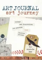 Art Journal Art Journey - Collage and Storytelling for Honoring Your Creative Process ebook by Nichole Rae