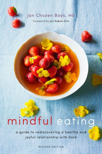 Mindful Eating - A Guide to Rediscovering a Healthy and Joyful Relationship with Food (Revised Edition) ebook by Jan Chozen Bays