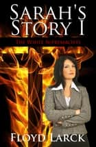 Sarah's Story I ebook by Floyd Larck