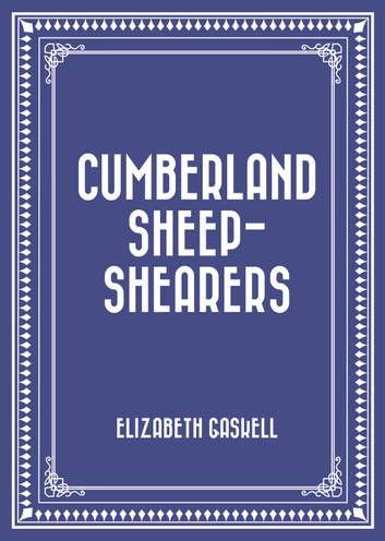 Cumberland Sheep-Shearers ebook by Elizabeth Gaskell