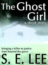 The Ghost Girl: a supernatural suspense short story ebook by S. E. Lee