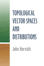Topological Vector Spaces and Distributions ebook by John Horvath
