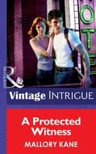 A Protected Witness (Mills & Boon Intrigue) (Ultimate Agents, Book 2) eBook by Mallory Kane