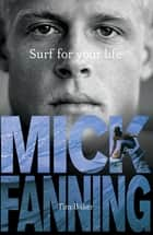 Surf For Your Life ebook by Mick Fanning, Tim Baker