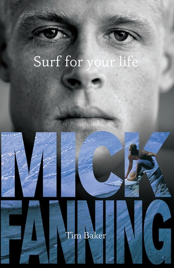 Surf For Your Life ebook by Mick Fanning,Tim Baker