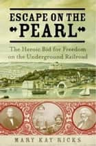 Escape on the Pearl - Passage to Freedom from Washington, D.C. ebook by Mary Kay Ricks