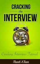 Cracking Interviews - Cracking Interviews Tutorial ebook by Thanh X.Tran