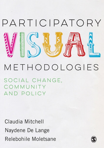 Participatory Visual Methodologies - Social Change, Community and Policy ebook by Claudia Mitchell,Naydene De Lange,Relebohile Moletsane