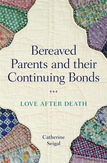 Bereaved parents and their continuing bonds ebook by catherine bereaved parents and their continuing bonds love after death ebook by catherine seigal fandeluxe Ebook collections