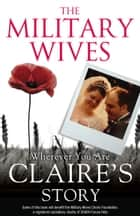 The Military Wives: Wherever You Are – Claire's Story ebook by The Military Wives