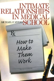 Intimate Relationships in Medical School - How to Make Them Work ebook by Dr. Michael F. Myers