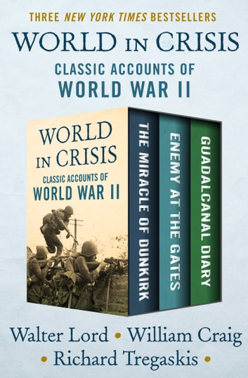 World in Crisis - Classic Accounts of World War II ebook by Walter Lord,William Craig,Richard Tregaskis