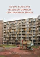 Social Class and Television Drama in Contemporary Britain ebook by David Forrest, Beth Johnson