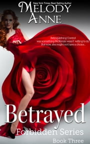 Betrayed - Forbidden Series: Book Three ebook by Melody Anne