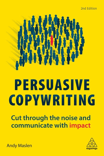 Persuasive Copywriting - Cut Through the Noise and Communicate With Impact eBook by Andy Maslen