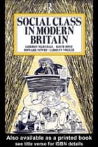 Social Class in Modern Britain ebook by Gordon Marshall, Howard Newby, David Rose,...