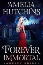 Forever Immortal ebook by Amelia Hutchins
