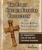 Early Church Fathers - Post Nicene Fathers Volume 2-St. Augustin's City of God & Christian Doctrine ebook by Philip Schaff