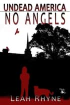 No Angels: Undead America Book 2 ebook by Leah Rhyne